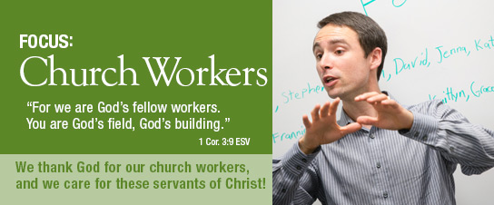 This month, the LCMS continues to support, care for and celebrate church workers.