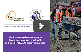 Help the LCMS extend Christ's mercy through our Life, Health, Deaconess, Disaster Response and Gospel Seeds ministries.