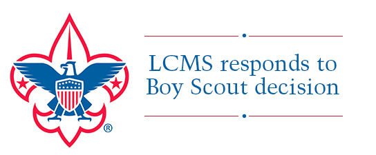 LCMS issues statement on Boy Scouts of America policy change to allow openly homosexual adults to serve as scoutmasters or leaders in any capacity.