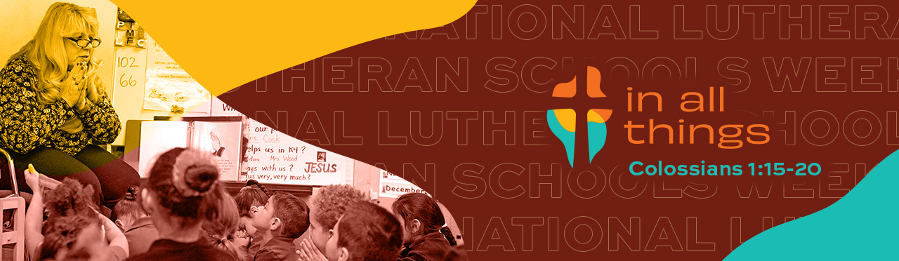 National Lutheran Schools Week - The Lutheran Church-Missouri Synod