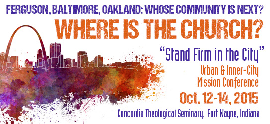 "Join The Lutheran Church—Missouri Synod and Urban & Inner-City Mission for the ""Stand Firm in the City"" Conference on Oct. 12-14 at Concordia Theological Seminary, Fort Wayne, Indiana."